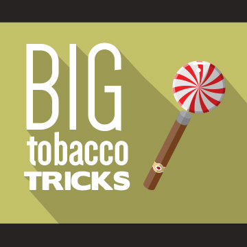 Tobacco companies add candy flavors to their products to cover up the gross taste of tobacco