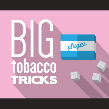 Tobacco companies add sugar to some cigarettes to make the nicotine more addictive