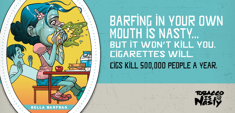 Bella Barfbag: Barfing in your own mouth is nasty, but it won't kill you. Cigarettes will.