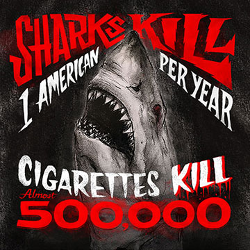 Sharks kill one American a year, cigarettes kill 500,000. Know the real killers.