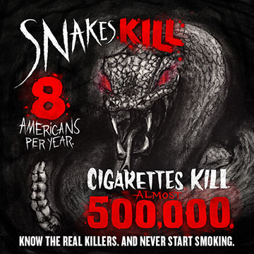 Snakes kill 8 Americans a year, cigarettes kill 500,000. Know the real killers.