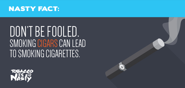 Don't be fooled: smoking cigars can lead to smoking cigarettes
