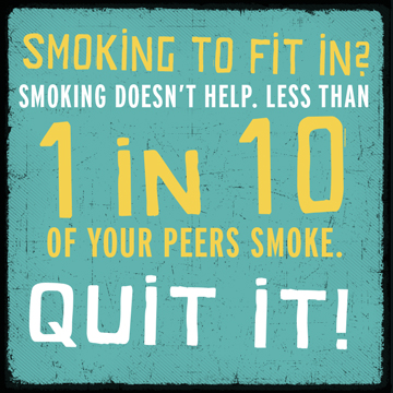Smoking to fit in? Smoking doesn't help. 1 in 10 of your peers smoke. Quit it!