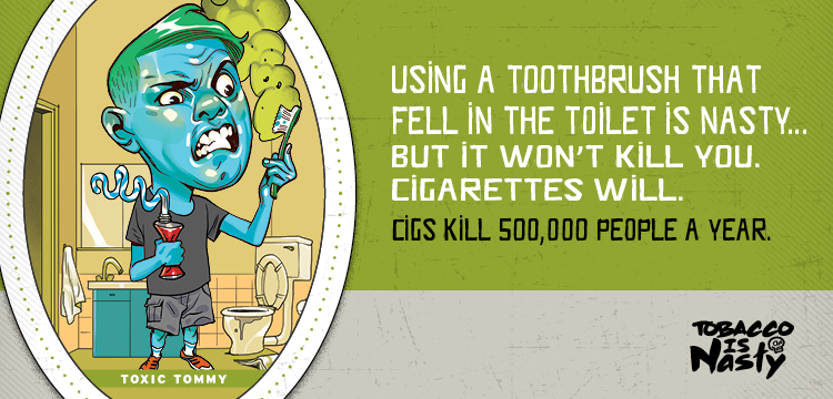 Using a toothbrush that fell in the toilet is nasty, but it won't kill you. Cigarettes will. Cigs kill 500,000 people a year.